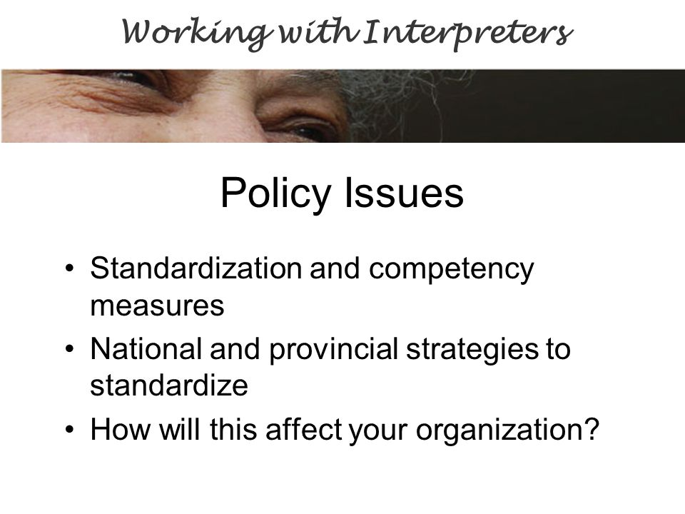 Policy Issues Standardization and competency measures National and provincial strategies to standardize How will this affect your organization.