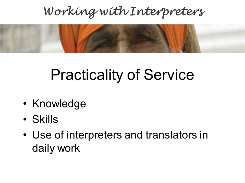 Practicality of Service Knowledge Skills Use of interpreters and translators in daily work Working with Interpreters
