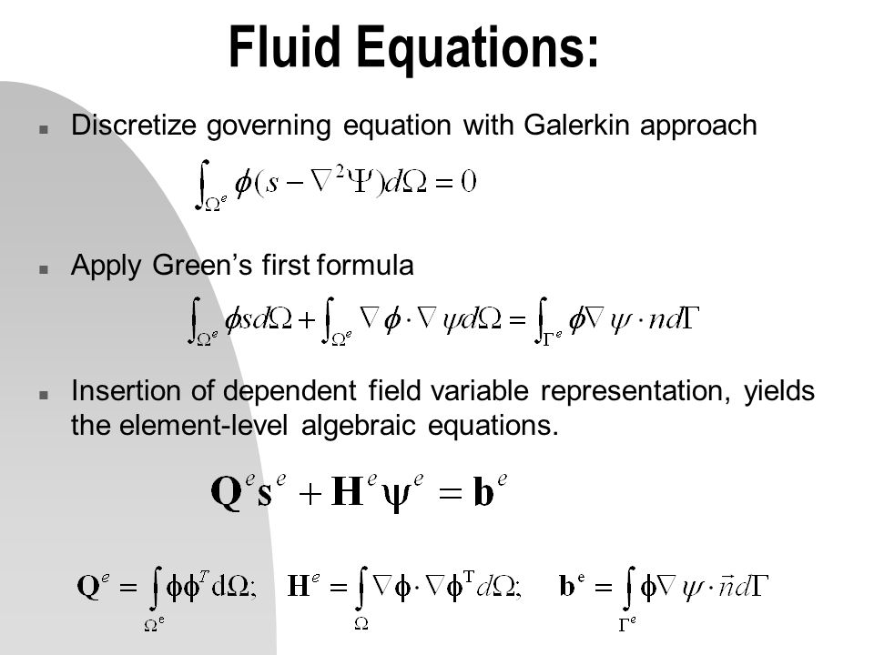 Fluid Equations: n Discretize governing equation with Galerkin approach n Apply Greens first formula n Insertion of dependent field variable represent