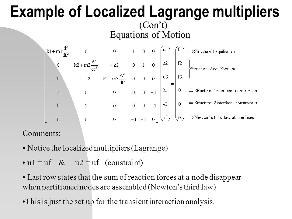 Example of Localized Lagrange multipliers (Cont) Equations of Motion Comments: Notice the localized multipliers (Lagrange) u1 = uf & u2 = uf (constrai