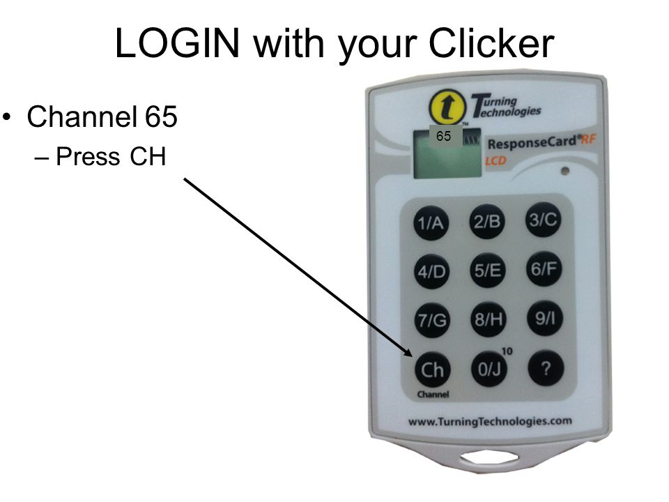LOGIN with your Clicker Channel 65 –Press CH 65