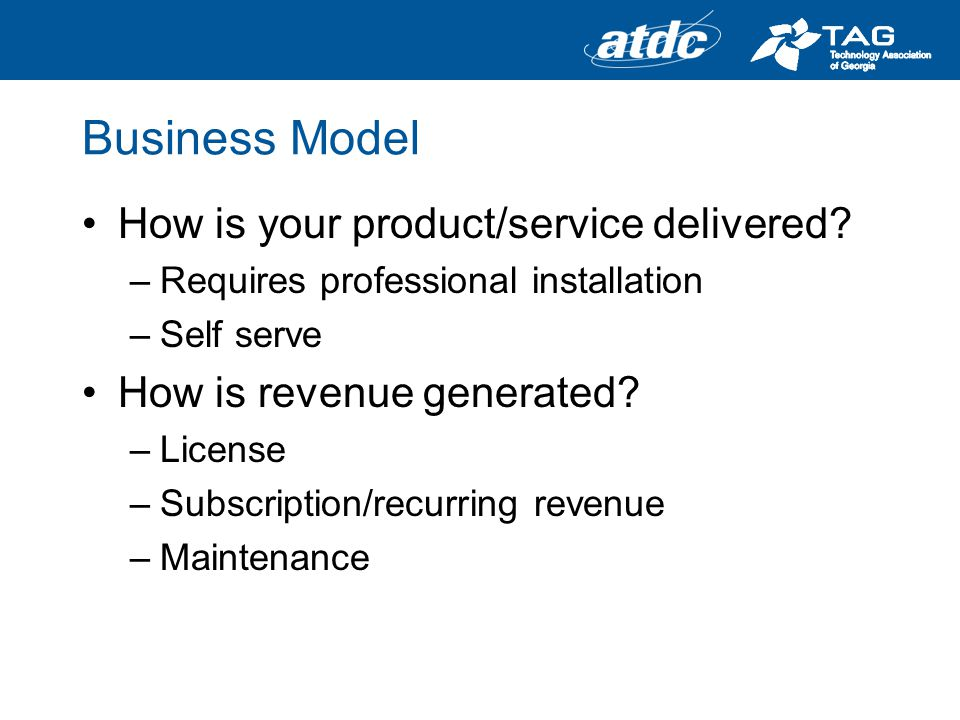 Business Model How is your product/service delivered.