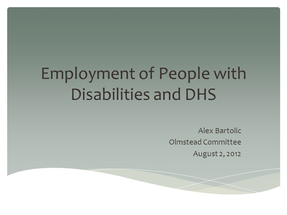 Employment of People with Disabilities and DHS Alex Bartolic Olmstead Committee August 2, 2012