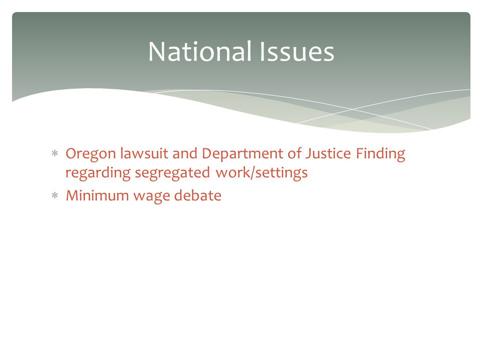 Oregon lawsuit and Department of Justice Finding regarding segregated work/settings Minimum wage debate National Issues