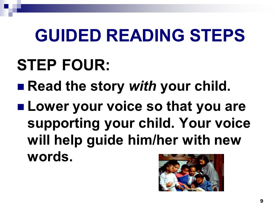 9 GUIDED READING STEPS STEP FOUR: Read the story with your child.