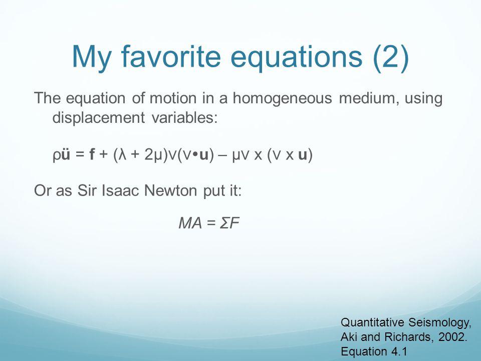 My favorite equations (2) ρü = f + (λ + 2μ) ( u) – μ x ( x u) The equation of motion in a homogeneous medium, using displacement variables: Quantitati