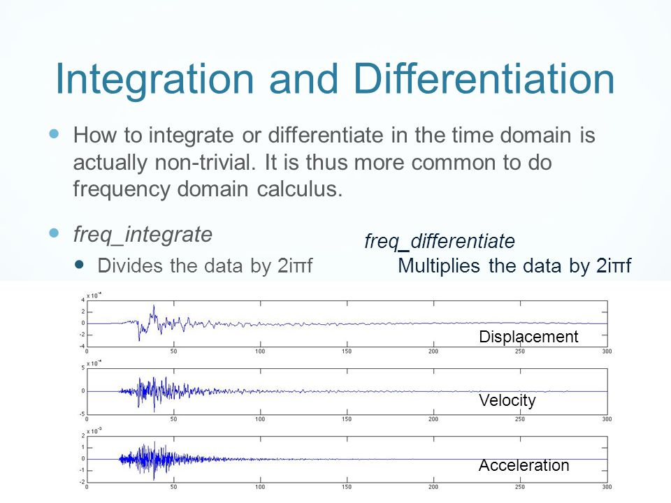 Integration and Differentiation How to integrate or differentiate in the time domain is actually non-trivial. It is thus more common to do frequency d