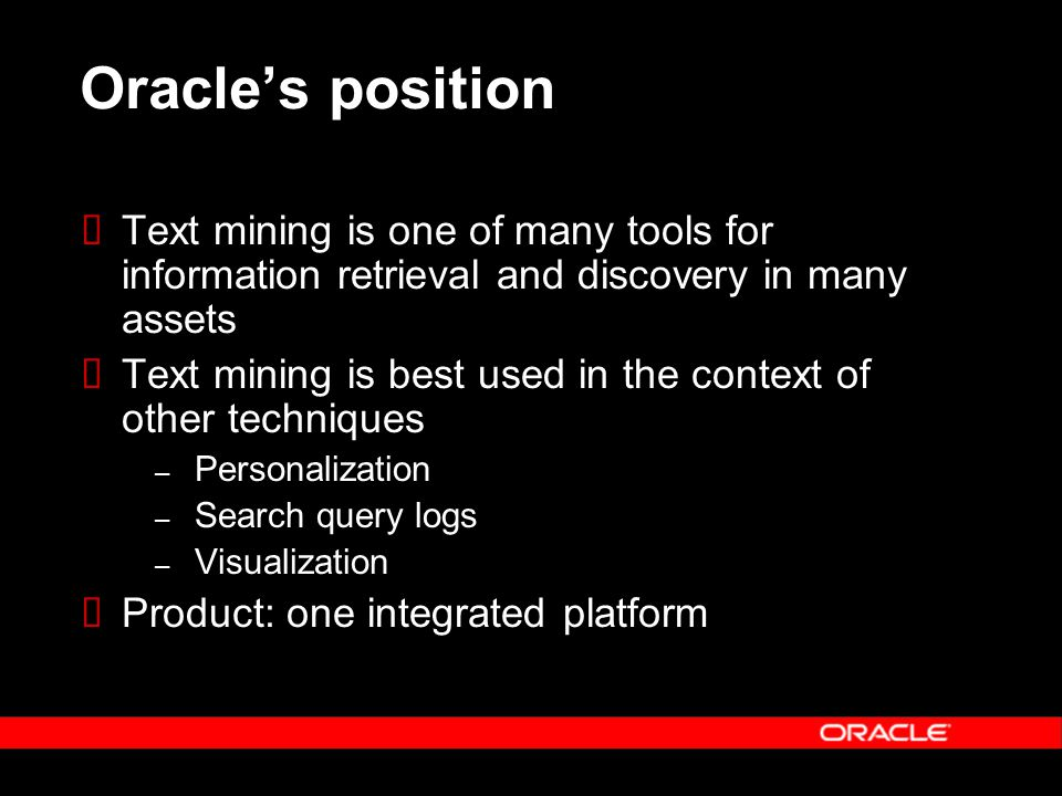 Oracles position Text mining is one of many tools for information retrieval and discovery in many assets Text mining is best used in the context of ot