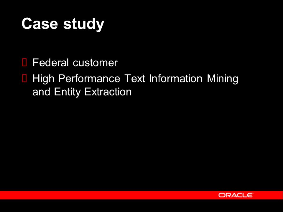 Case study Federal customer High Performance Text Information Mining and Entity Extraction