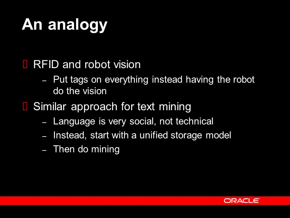 An analogy RFID and robot vision – Put tags on everything instead having the robot do the vision Similar approach for text mining – Language is very s