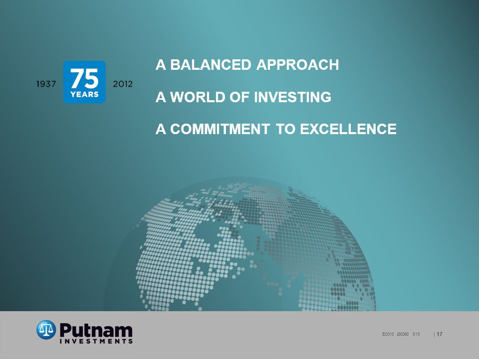 | 17 281184 4/13 A BALANCED APPROACH A WORLD OF INVESTING A COMMITMENT TO EXCELLENCE | 17 EO013 280390 3/13