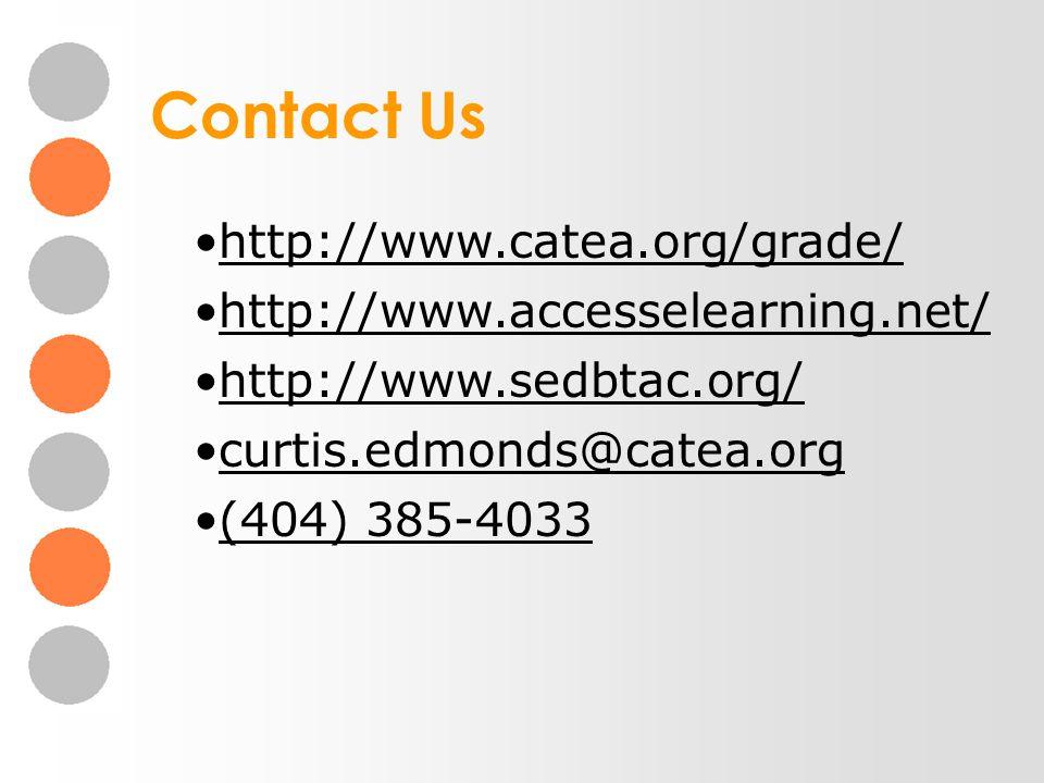 http://www.catea.org/grade/ http://www.accesselearning.net/ http://www.sedbtac.org/ curtis.edmonds@catea.org (404) 385-4033 Contact Us