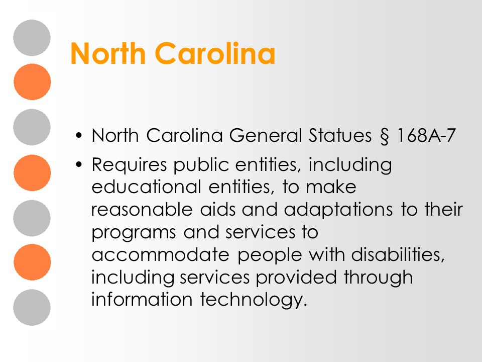 North Carolina North Carolina General Statues § 168A-7 Requires public entities, including educational entities, to make reasonable aids and adaptatio