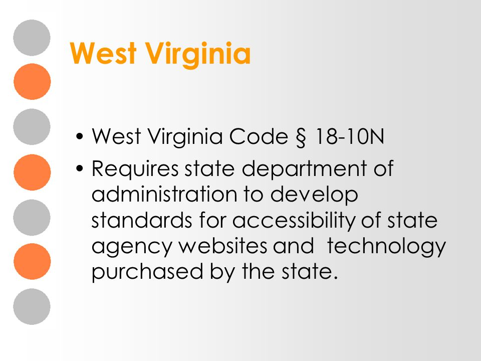 West Virginia West Virginia Code § 18-10N Requires state department of administration to develop standards for accessibility of state agency websites