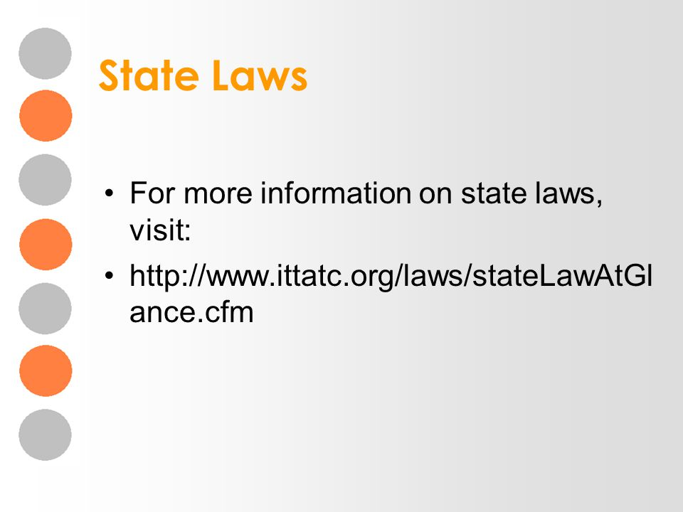 State Laws For more information on state laws, visit: http://www.ittatc.org/laws/stateLawAtGl ance.cfm