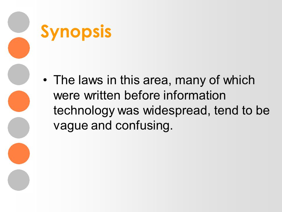 Synopsis The laws in this area, many of which were written before information technology was widespread, tend to be vague and confusing.