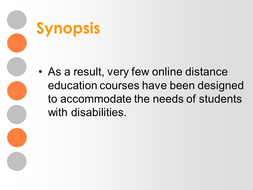Synopsis As a result, very few online distance education courses have been designed to accommodate the needs of students with disabilities.