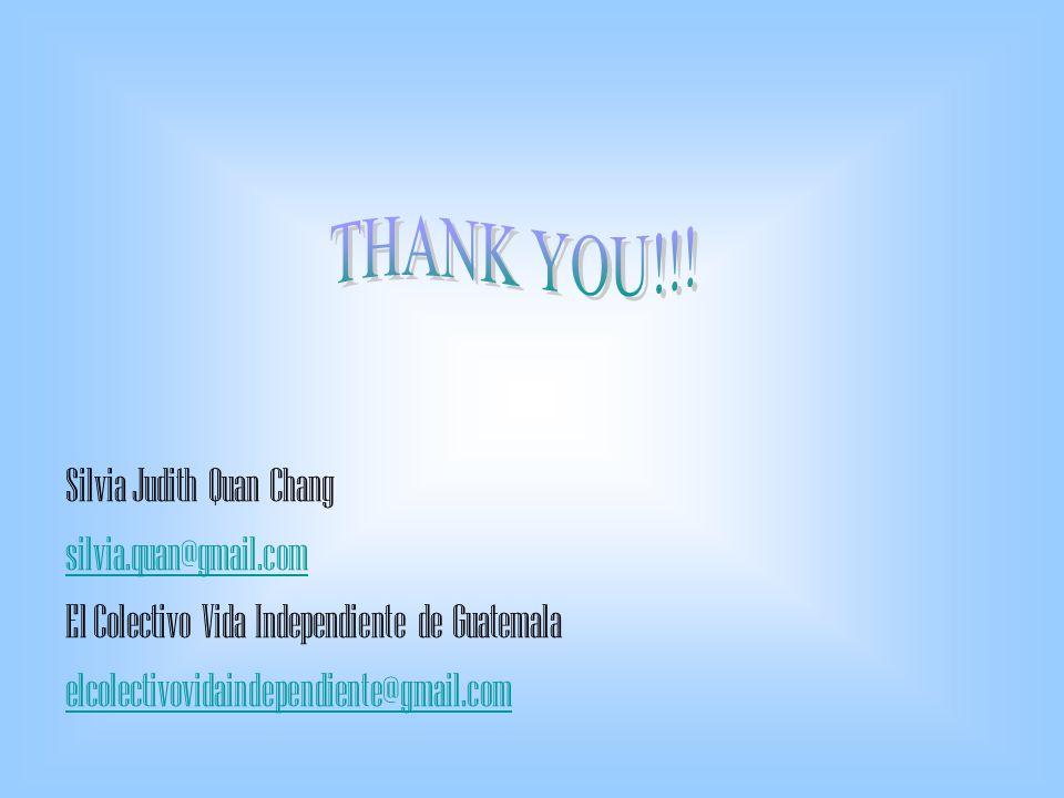 Silvia Judith Quan Chang silvia.quan@gmail.com El Colectivo Vida Independiente de Guatemala elcolectivovidaindependiente@gmail.com