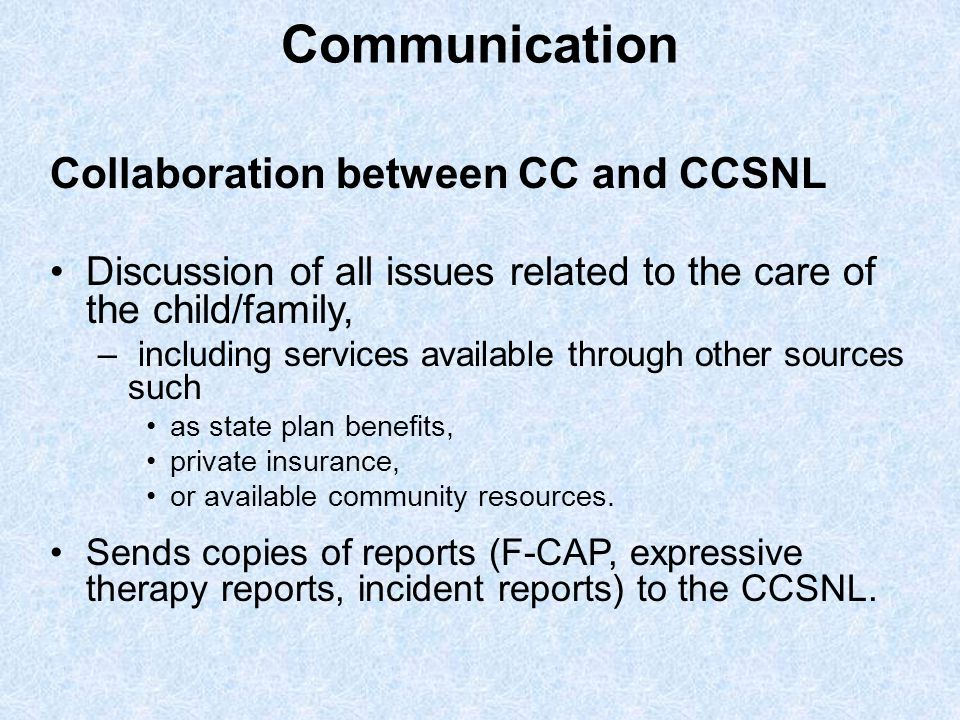 Communication Collaboration between CC and CCSNL Discussion of all issues related to the care of the child/family, – including services available thro