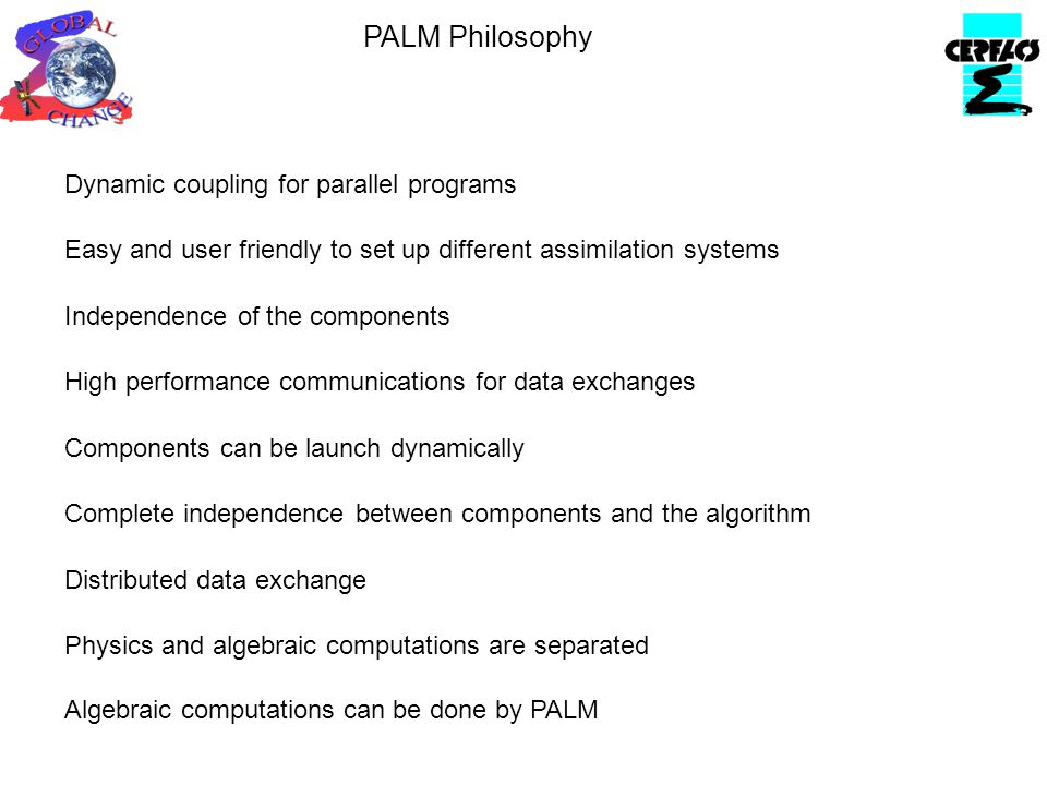 Dynamic coupling for parallel programs Easy and user friendly to set up different assimilation systems Independence of the components High performance
