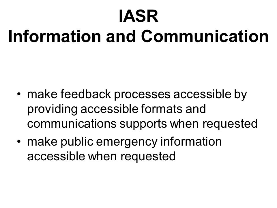 IASR Information and Communication make feedback processes accessible by providing accessible formats and communications supports when requested make