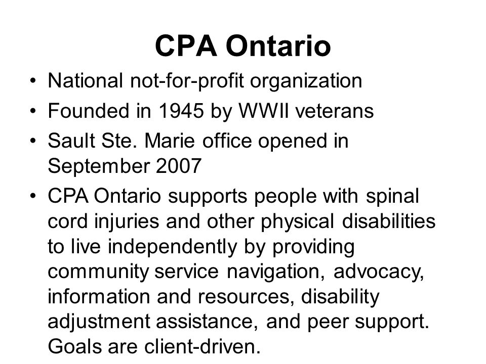 National not-for-profit organization Founded in 1945 by WWII veterans Sault Ste. Marie office opened in September 2007 CPA Ontario supports people wit