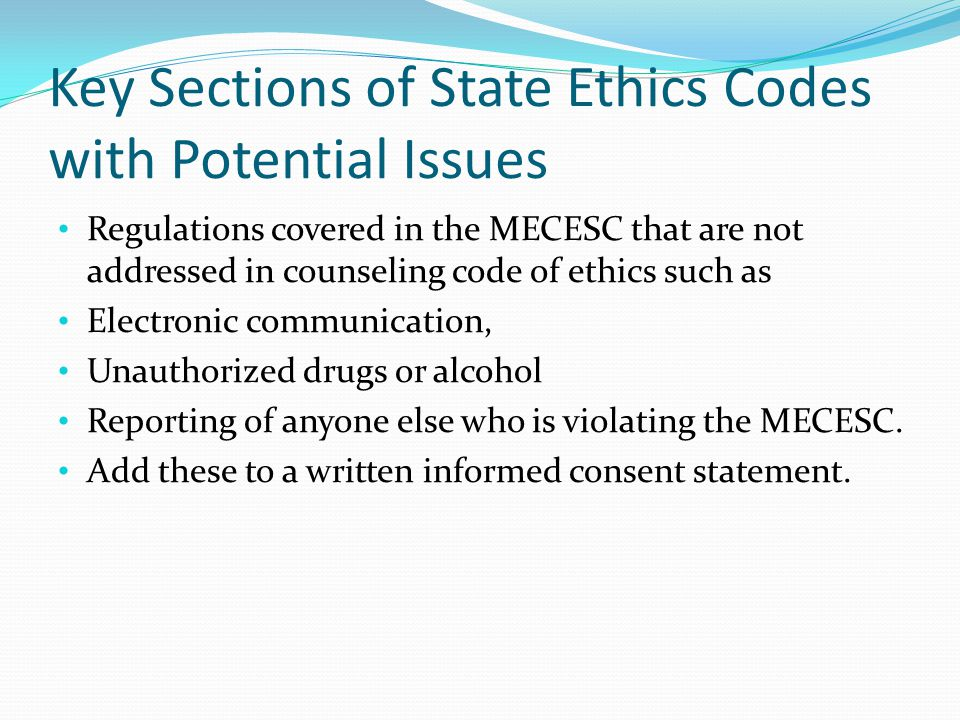 Key Sections of State Ethics Codes with Potential Issues Regulations covered in the MECESC that are not addressed in counseling code of ethics such as