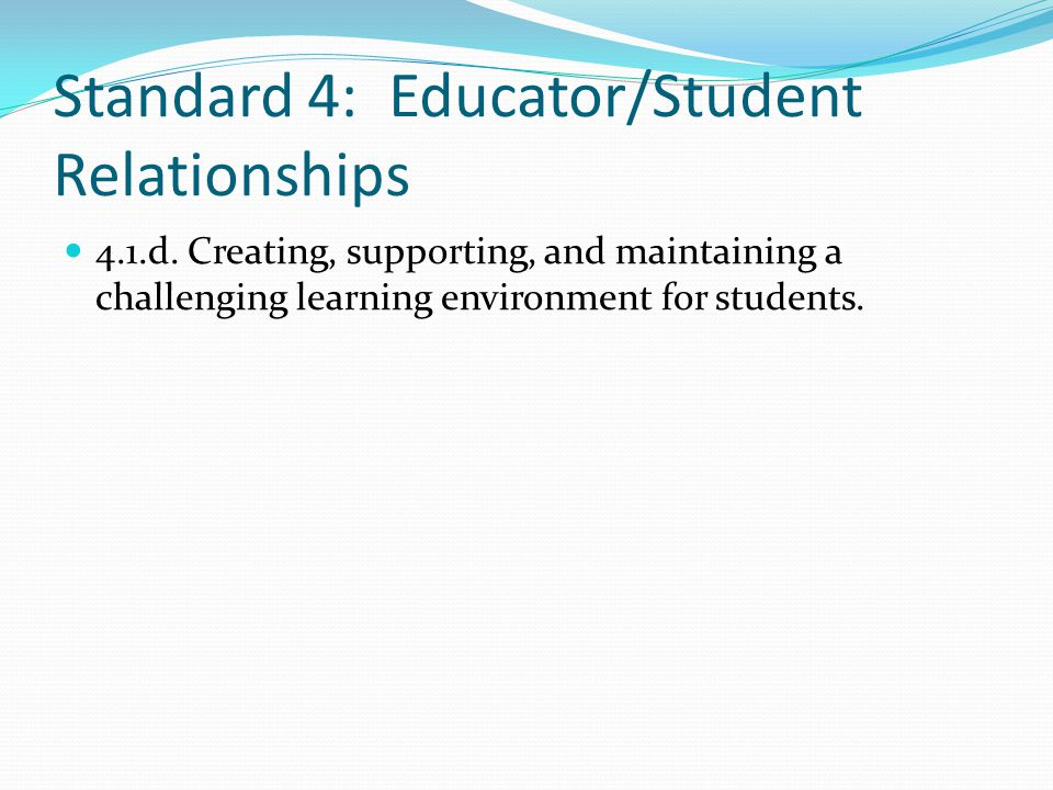 Standard 4: Educator/Student Relationships 4.1.d.