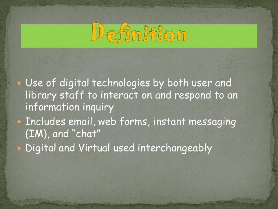 Use of digital technologies by both user and library staff to interact on and respond to an information inquiry Includes email, web forms, instant mes