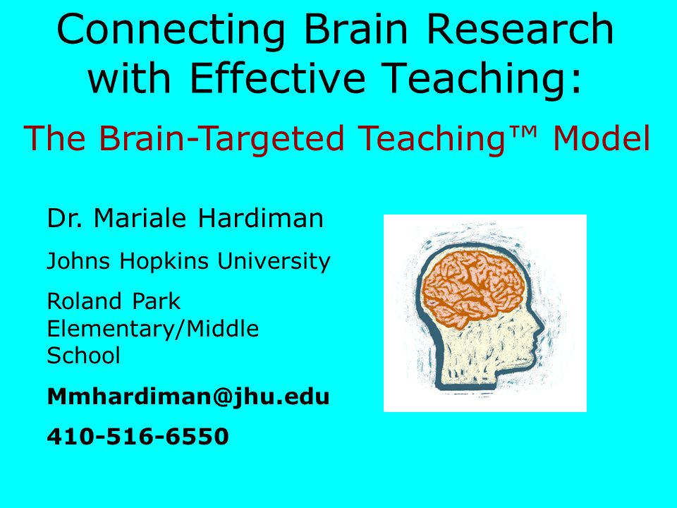 Connecting Brain Research with Effective Teaching: Dr. Mariale Hardiman Johns Hopkins University Roland Park Elementary/Middle School Mmhardiman@jhu.e