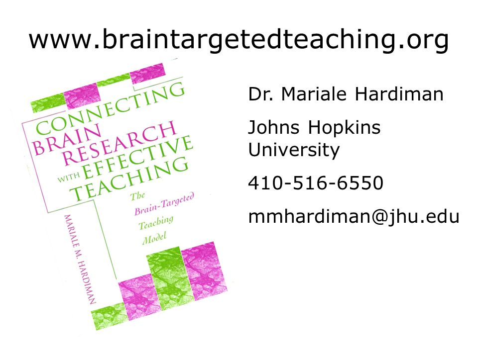 www.braintargetedteaching.org Dr. Mariale Hardiman Johns Hopkins University 410-516-6550 mmhardiman@jhu.edu