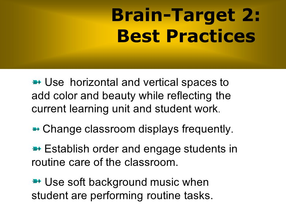 Brain-Target 2: Best Practices Use horizontal and vertical spaces to add color and beauty while reflecting the current learning unit and student work.