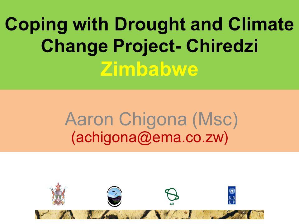 Coping with Drought and Climate Change Project- Chiredzi Zimbabwe Aaron Chigona (Msc) (achigona@ema.co.zw)