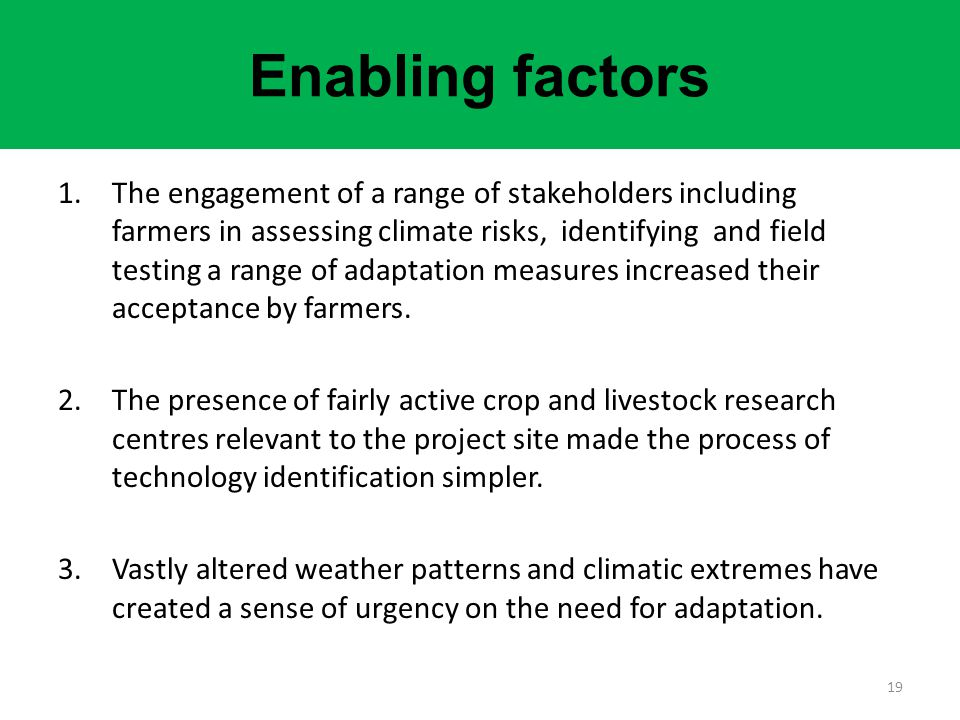 Enabling factors 1.The engagement of a range of stakeholders including farmers in assessing climate risks, identifying and field testing a range of ad