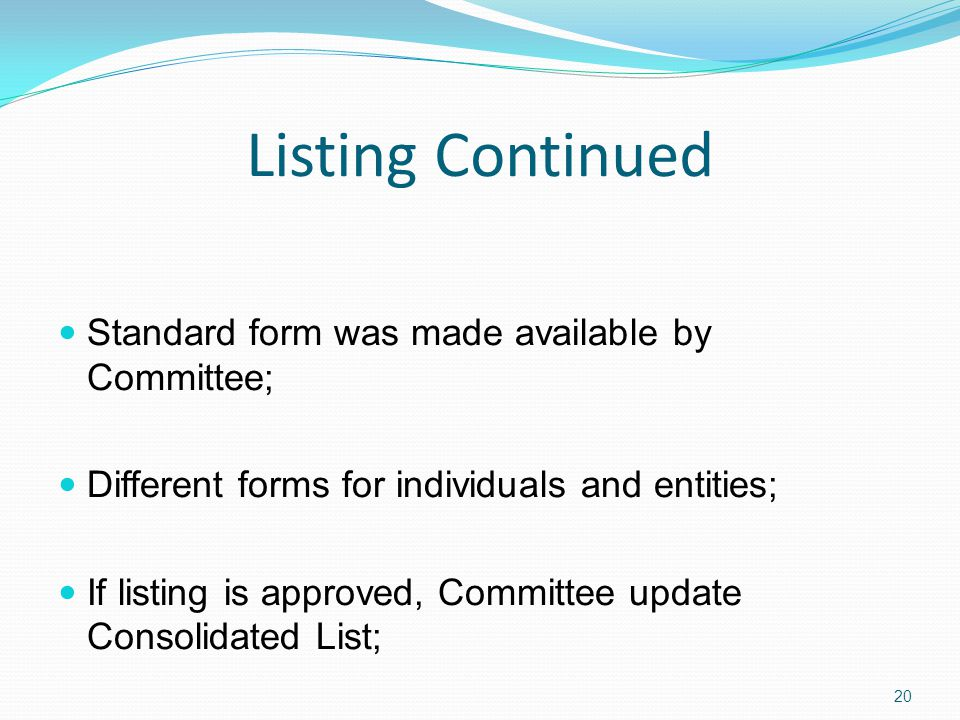 Listing Continued Standard form was made available by Committee; Different forms for individuals and entities; If listing is approved, Committee update Consolidated List; 20