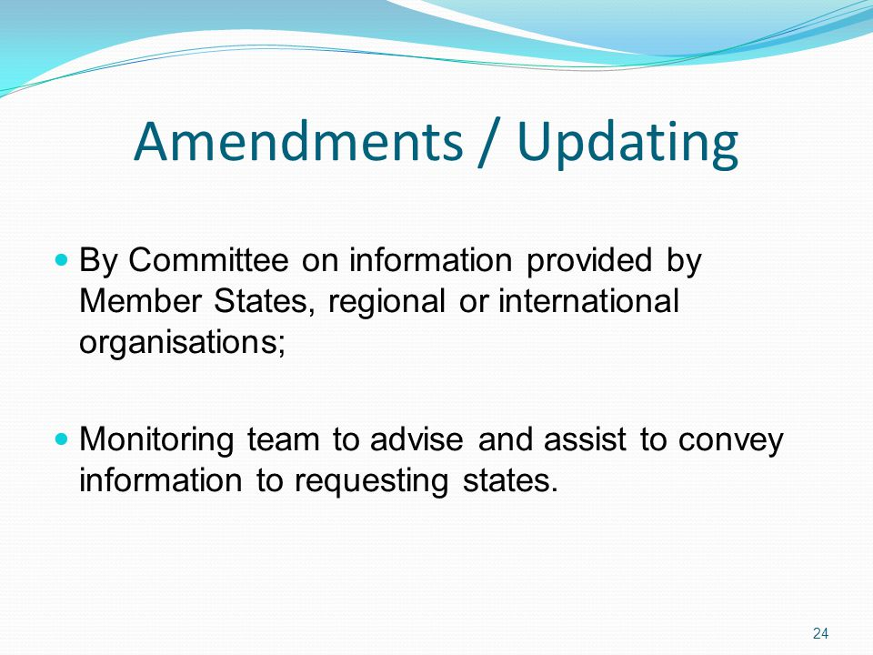 Amendments / Updating By Committee on information provided by Member States, regional or international organisations; Monitoring team to advise and assist to convey information to requesting states.