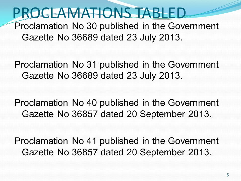 PROCLAMATIONS TABLED Proclamation No 30 published in the Government Gazette No 36689 dated 23 July 2013.