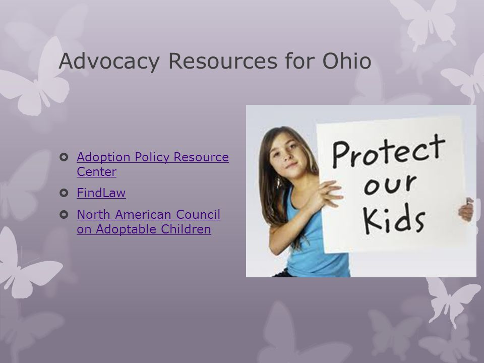 Advocacy Resources for Ohio Adoption Policy Resource Center Adoption Policy Resource Center FindLaw North American Council on Adoptable Children North American Council on Adoptable Children