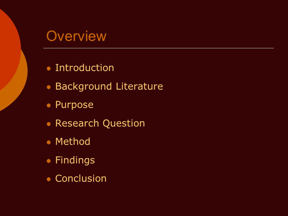 Overview Introduction Background Literature Purpose Research Question Method Findings Conclusion