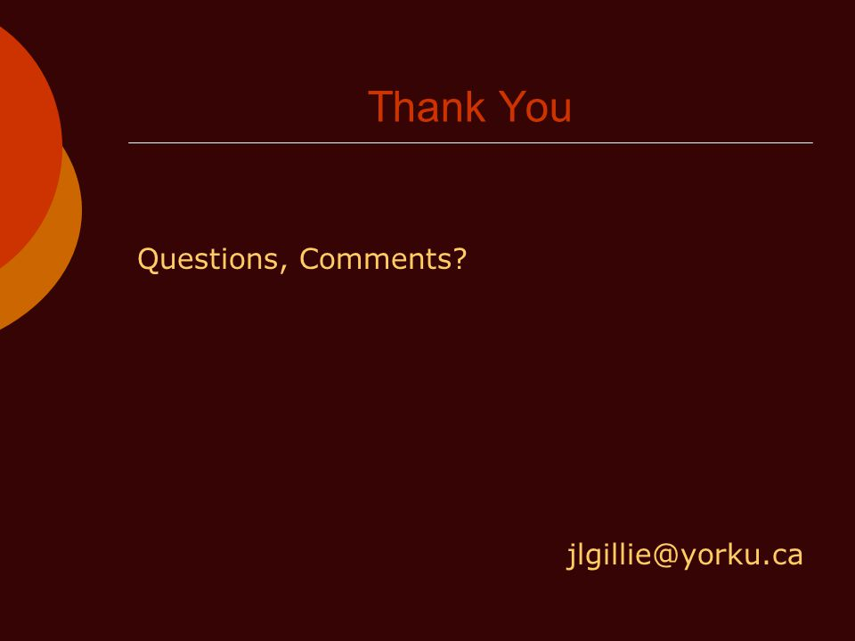 Thank You Questions, Comments jlgillie@yorku.ca