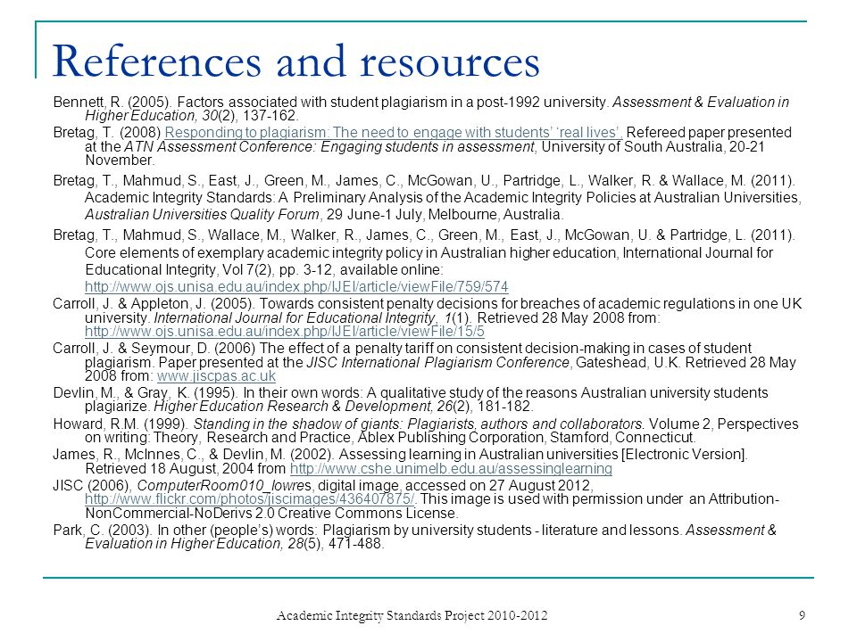 References and resources Bennett, R. (2005). Factors associated with student plagiarism in a post-1992 university. Assessment & Evaluation in Higher E