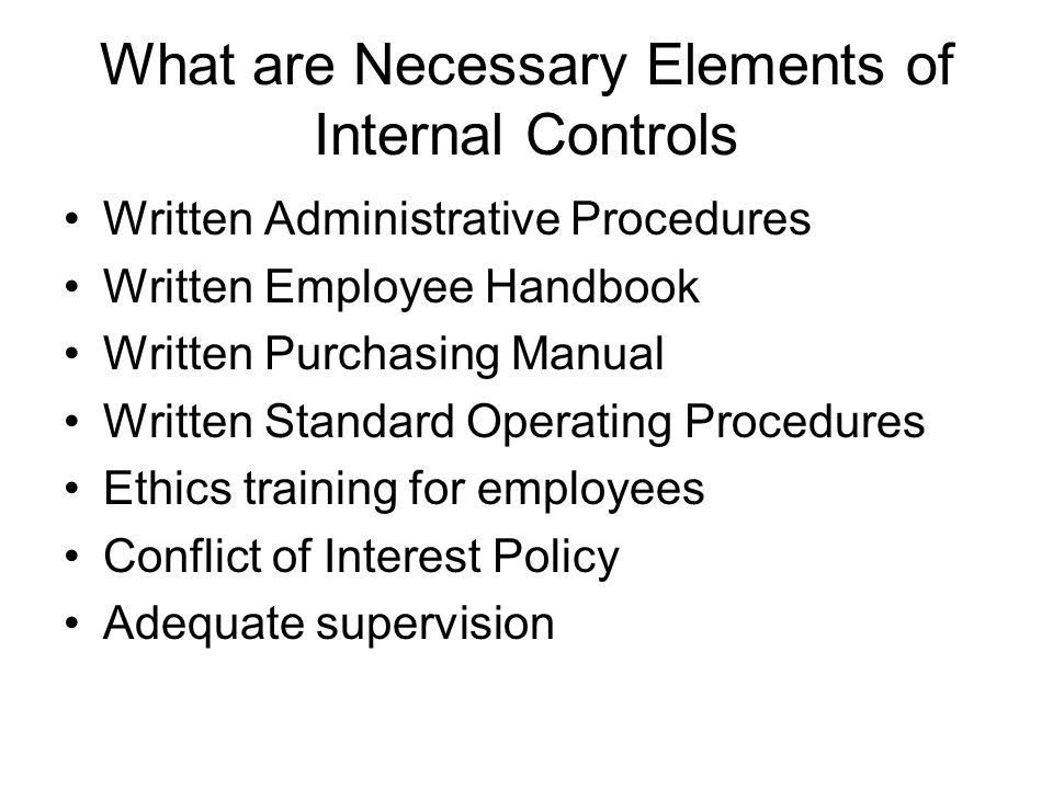 What are Necessary Elements of Internal Controls Written Administrative Procedures Written Employee Handbook Written Purchasing Manual Written Standar