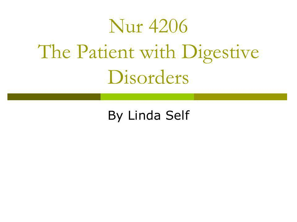 Nur 4206 The Patient with Digestive Disorders By Linda Self