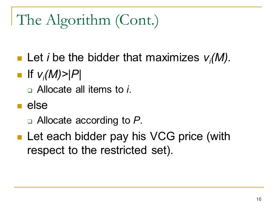 16 The Algorithm (Cont.) Let i be the bidder that maximizes v i (M).