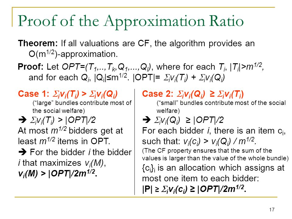 17 Proof of the Approximation Ratio Theorem: If all valuations are CF, the algorithm provides an O(m 1/2 )-approximation.