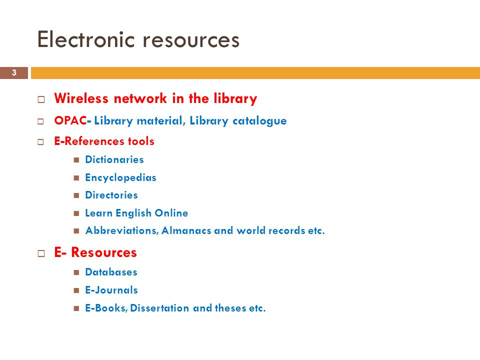 Electronic resources Wireless network in the library OPAC- Library material, Library catalogue E-References tools Dictionaries Encyclopedias Directories Learn English Online Abbreviations, Almanacs and world records etc.