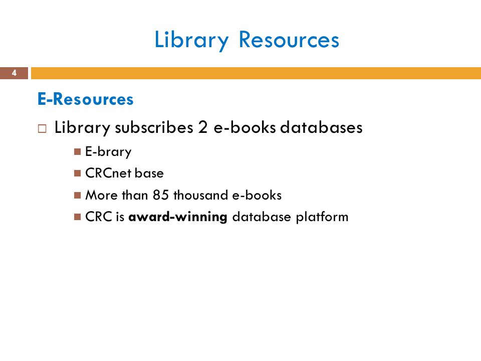Library Resources E-Resources Library subscribes 2 e-books databases E-brary CRCnet base More than 85 thousand e-books CRC is award-winning database platform 4