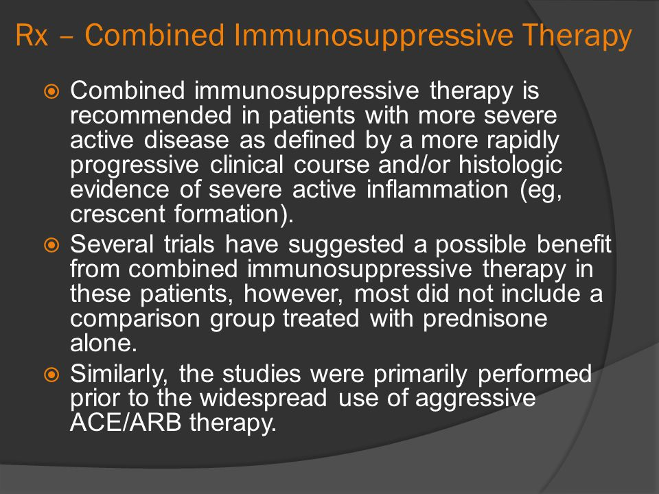 Rx – Combined Immunosuppressive Therapy Combined immunosuppressive therapy is recommended in patients with more severe active disease as defined by a