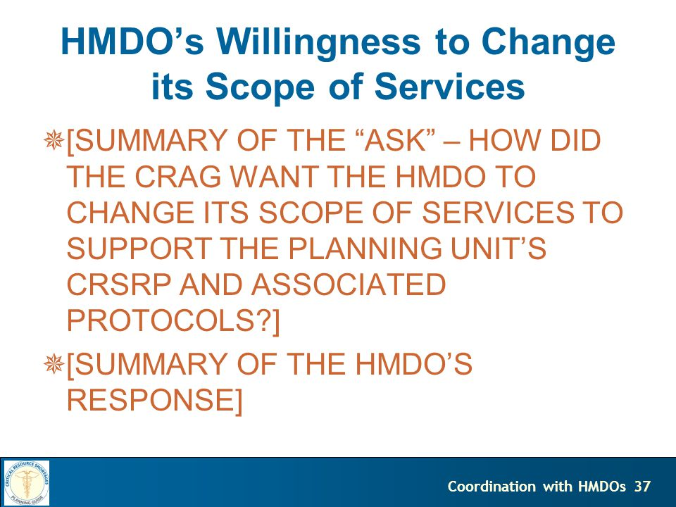 37Coordination with HMDOs HMDOs Willingness to Change its Scope of Services [SUMMARY OF THE ASK – HOW DID THE CRAG WANT THE HMDO TO CHANGE ITS SCOPE OF SERVICES TO SUPPORT THE PLANNING UNITS CRSRP AND ASSOCIATED PROTOCOLS?] [SUMMARY OF THE HMDOS RESPONSE]
