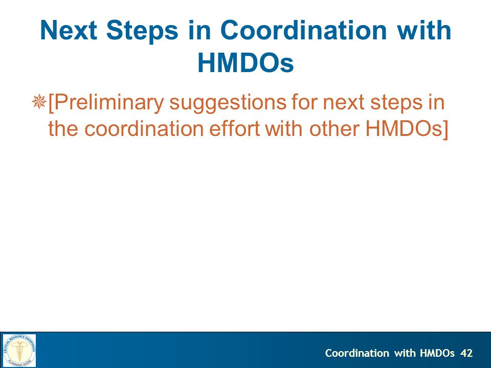 42Coordination with HMDOs Next Steps in Coordination with HMDOs [Preliminary suggestions for next steps in the coordination effort with other HMDOs]